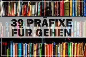 Präfixe gehen trennbare Verben Deutsch