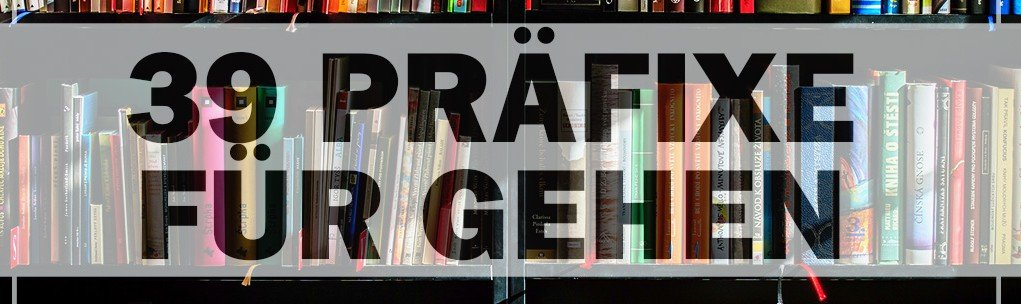 Gehen Präfixe deutsche Verben